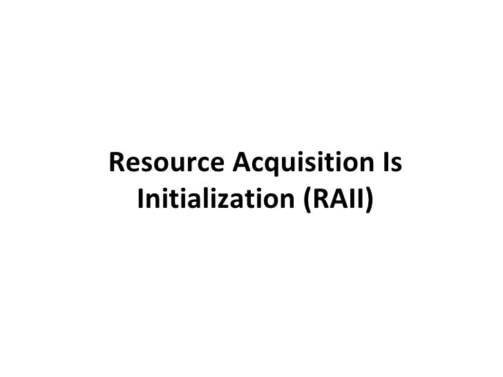 Resource Acquisition Is  Initialization (RAII)