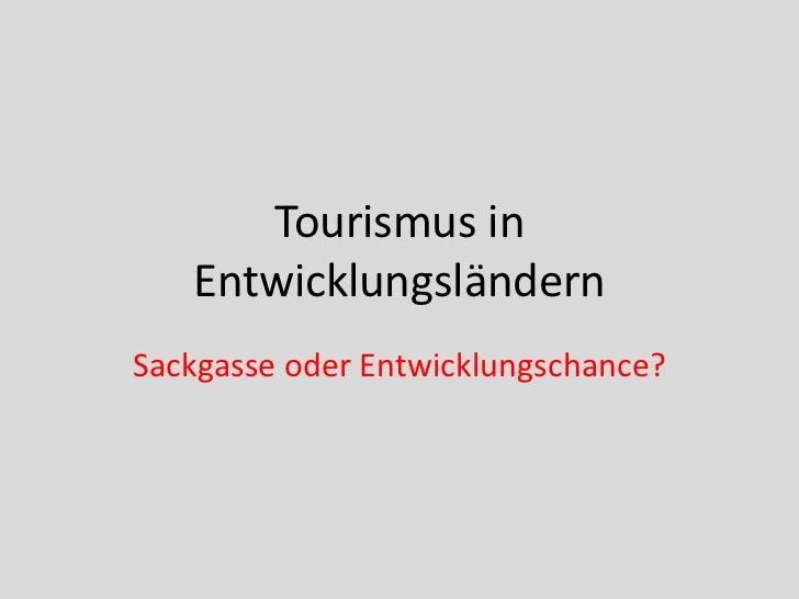 Tourismus in   EntwicklungsländernSackgasse oder Entwicklungschance?