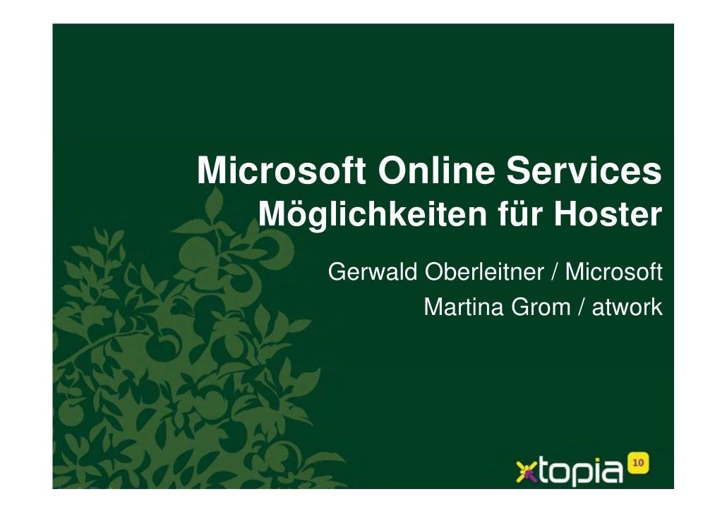 Microsoft Online Services    Möglichkeiten für Hoster        Gerwald Oberleitner / Microsoft                Martina Grom /...