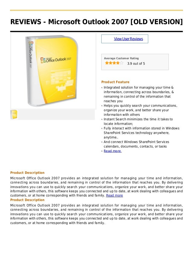 REVIEWS - Microsoft Outlook 2007 [OLD VERSION]ViewUserReviewsAverage Customer Rating3.9 out of 5Product FeatureIntegrated ...