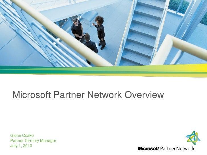 Microsoft Partner Network Overview    Glenn Osako Partner Territory Manager July 1, 2010