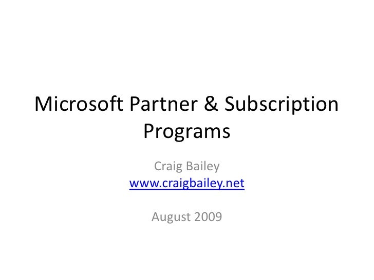Microsoft Partner & Subscription Programs<br />Craig Bailey<br />www.craigbailey.net<br />August 2009 <br />