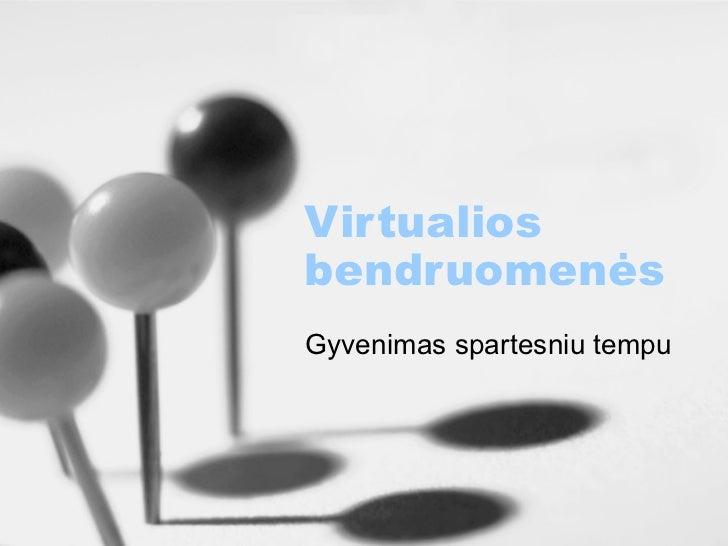 Virtualios bendruomenės (gyvenimas spartesniu tempu)