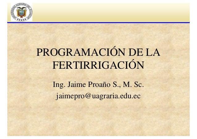 programación de la fertirrigación- Ing. Agr. Jaime Proaño