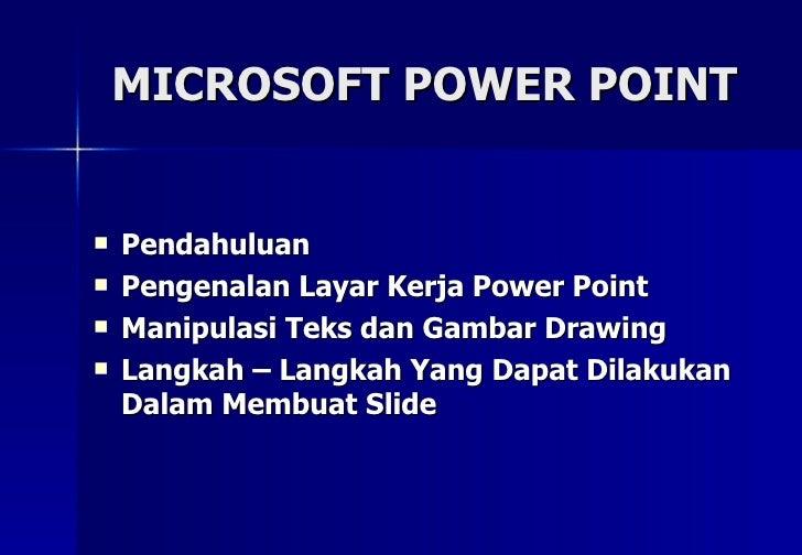 MICROSOFT POWER POINT <ul><li>Pendahuluan  </li></ul><ul><li>Pengenalan Layar Kerja Power Point </li></ul><ul><li>Manipula...