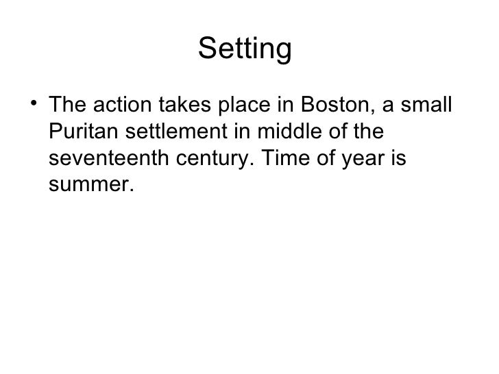 settings in the scarlet letter Scarlet letter 1-7  what is the setting of the scarlet letter boston, june 1642 why does hawthorne begin the story with the reflection of a need for a cemetery.