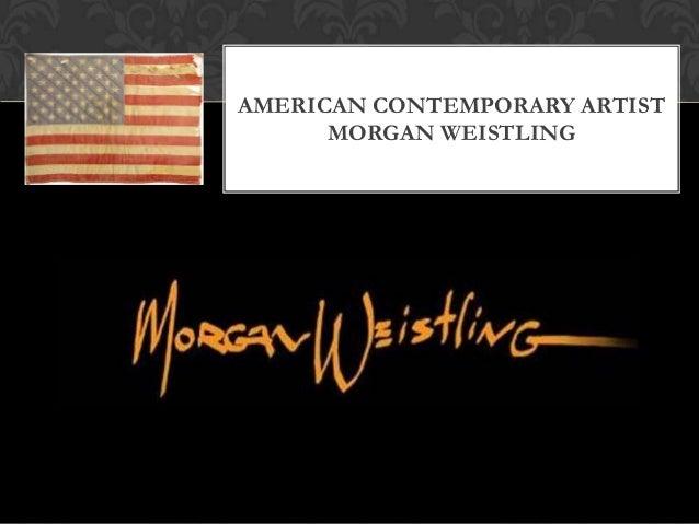 AMERICAN CONTEMPORARY ARTIST MORGAN WEISTLING