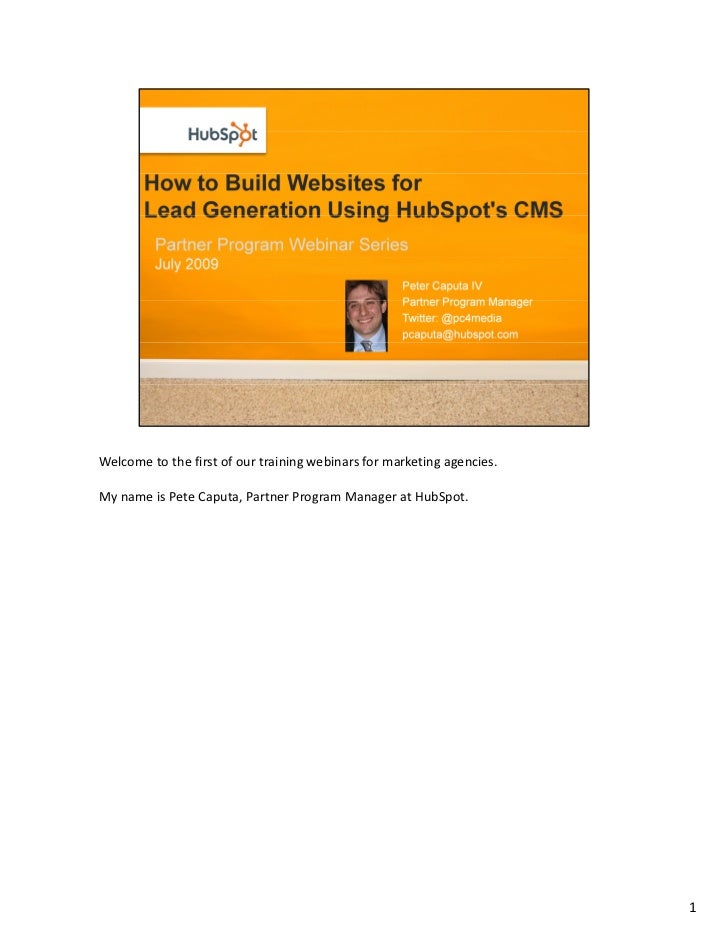 Welcome to the first of our training webinars for marketing agencies.  My name is Pete Caputa, Partner Program Manager at ...