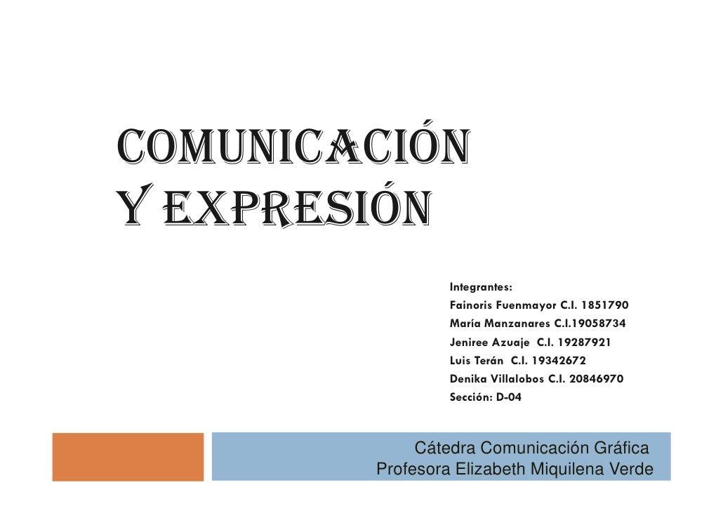 COMUNICACIÓN Y EXPRESIÓN                  Integrantes:                  Fainoris Fuenmayor C.I. 1851790                  M...
