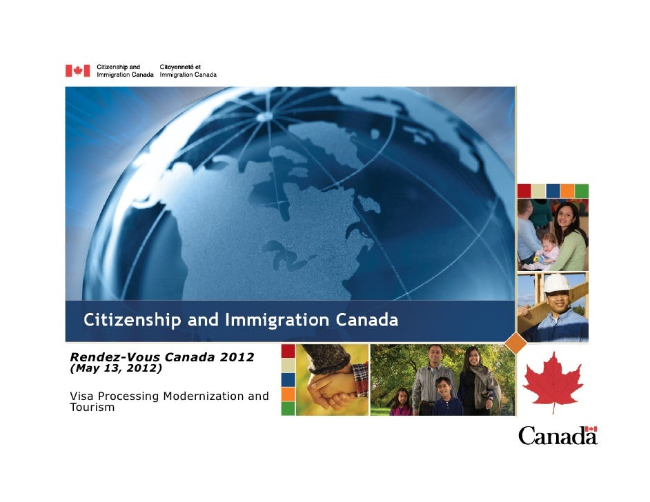 RVC 2012. Citizenship and Immigration Canada. Visa processing and modernizing.