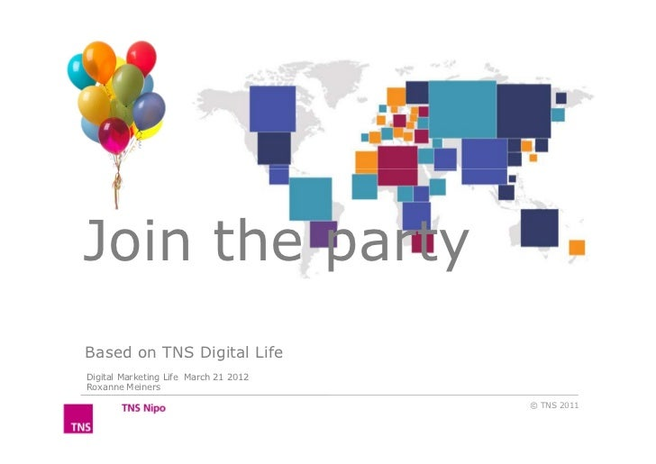 Join the partyBased on TNS Digital LifeDigital Marketing Life March 21 2012Roxanne Meiners                                ...