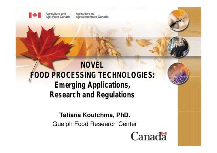 NOVELFOOD PROCESSING TECHNOLOGIES:      Emerging Applications,    Research and Regulations       Tatiana Koutchma, PhD.   ...