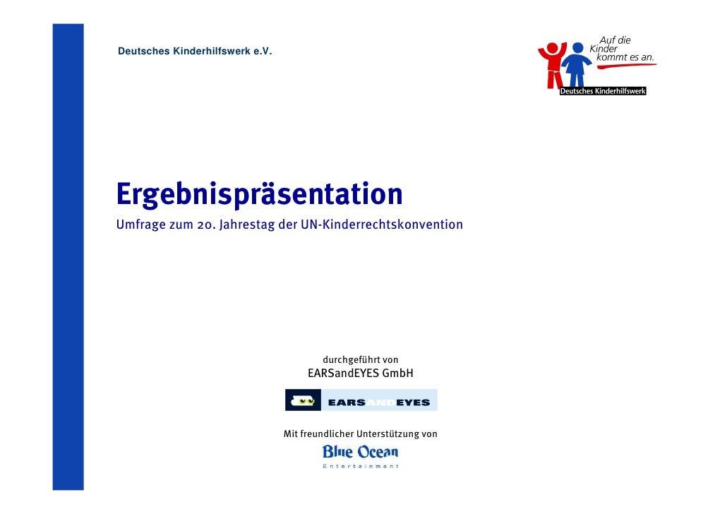 Deutsches Kinderhilfswerk e.V.     Ergebnispräsentation Umfrage zum 20. Jahrestag der UN-Kinderrechtskonvention           ...