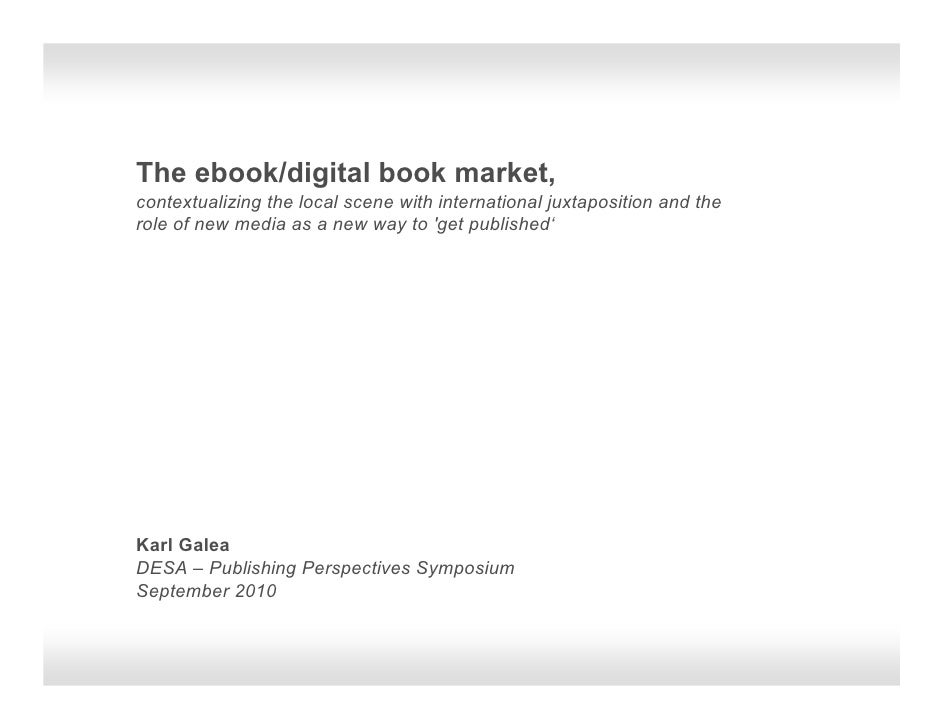 The ebook/digital book market, contextualizing the local scene with international juxtaposition and the role of new media ...