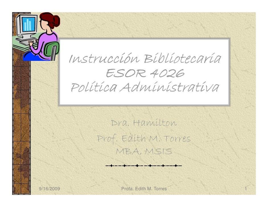 Instrucción Bibliotecaria                   ESOR 4026             Política Administrativa                     Dra. Hamilto...