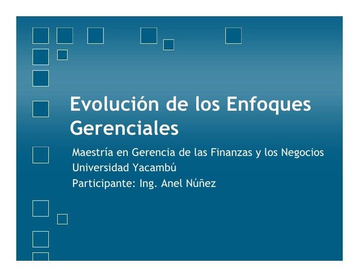 Evolución de los EnfoquesGerencialesMaestría en Gerencia de las Finanzas y los NegociosUniversidad YacambúParticipante: In...