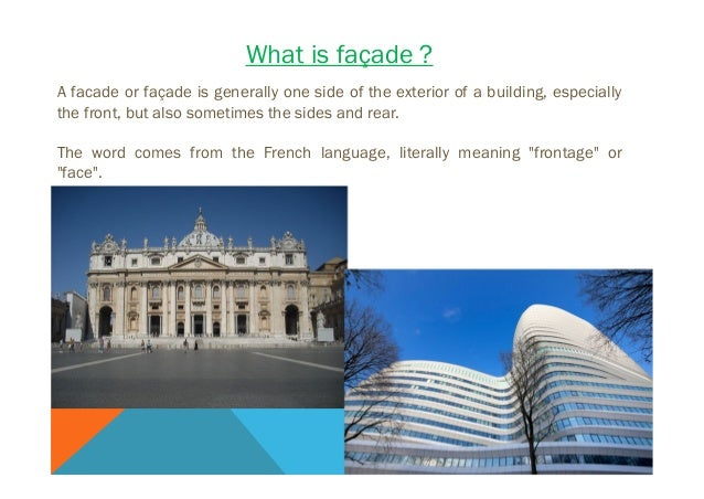 What is façade ? A facade or façade is generally one side of the exterior of a building, especially the front, but also so...