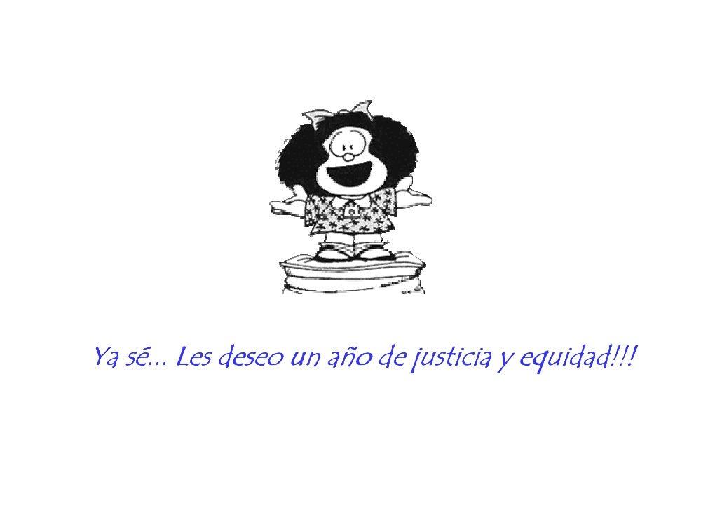 Ya sé... Les deseo un año de justicia y equidad!!! sé añ