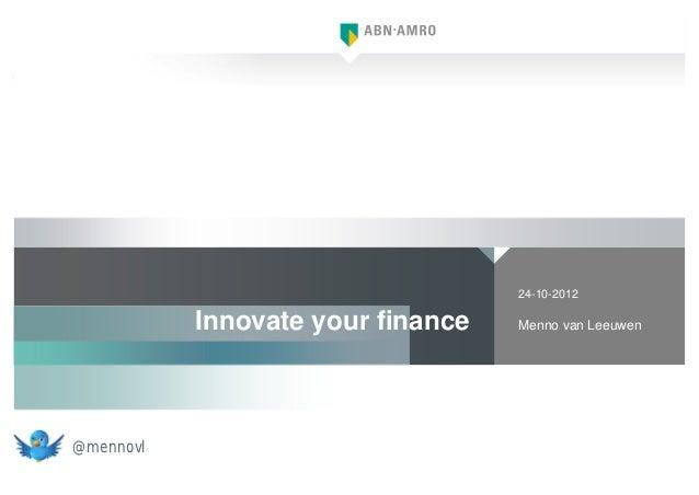 24-10-2012           Innovate your finance   Menno van Leeuwen@mennovl