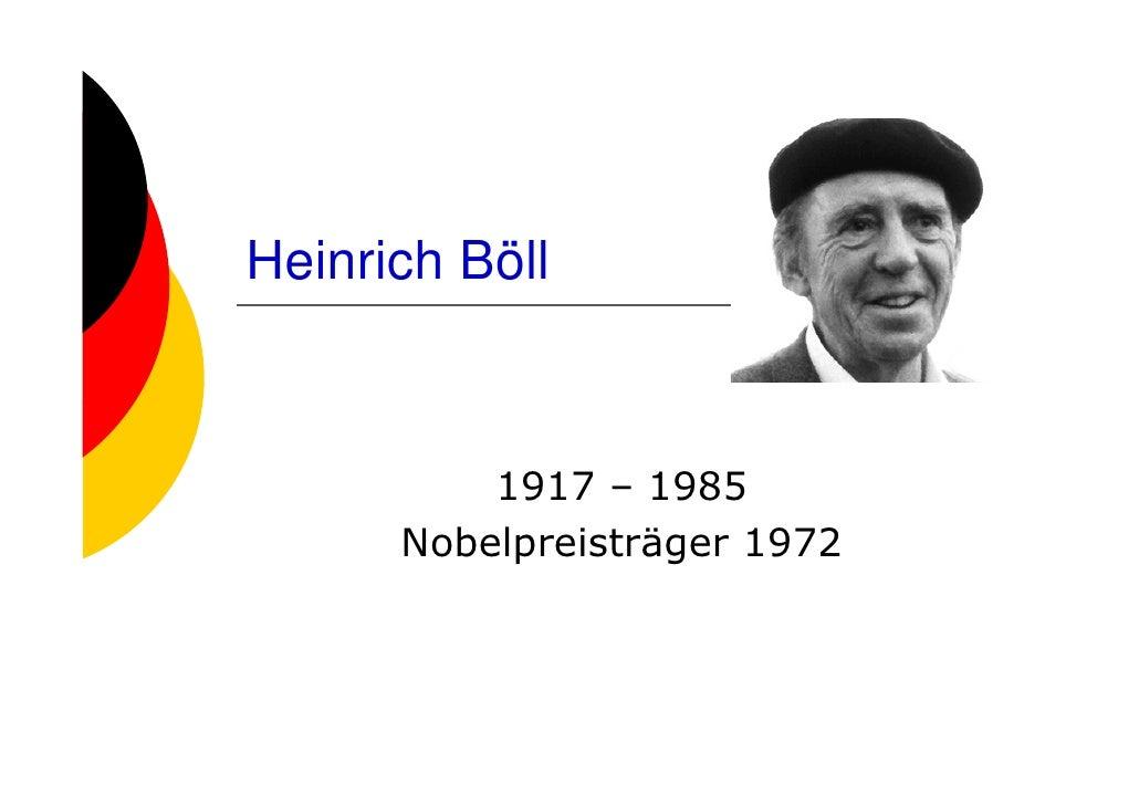 Heinrich Böll              1917 – 1985       Nobelpreisträger 1972
