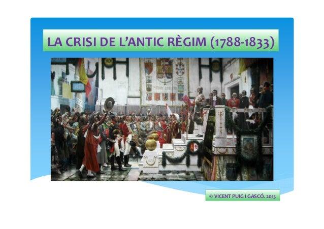LA CRISI DE L'ANTIC RÈGIM (1788-1833)  © VICENT PUIG I GASCÓ. 2013