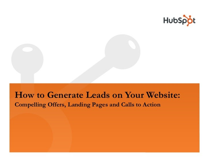 How to Generate Leads on Your Website: Compelling Offers, Landing Pages and Calls to Action