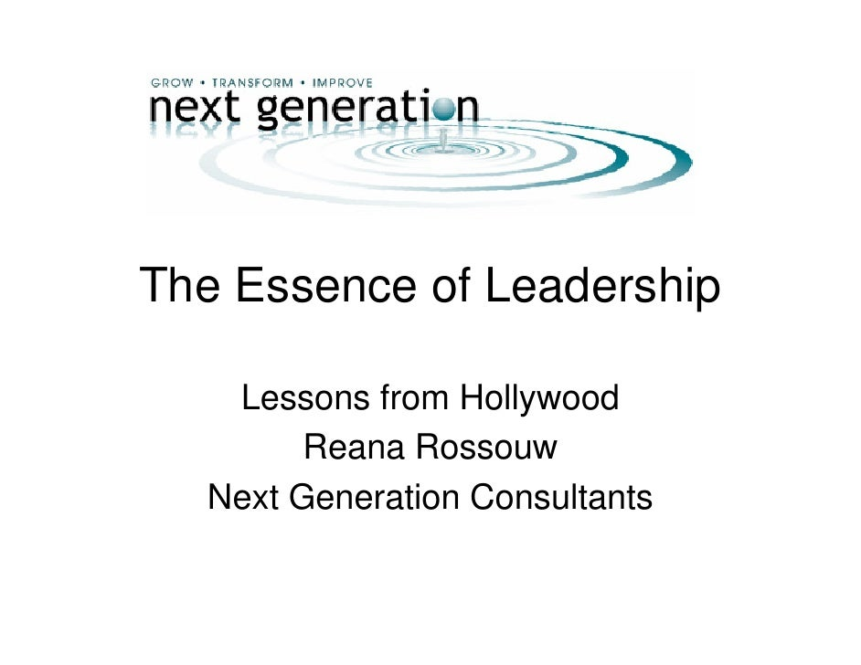 The Essence of Leadership     Lessons from Hollywood         Reana Rossouw   Next Generation Consultants