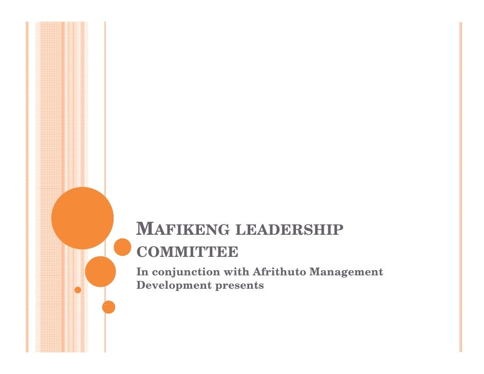 MAFIKENG LEADERSHIP COMMITTEE In conjunction with Afrithuto Management Development presents