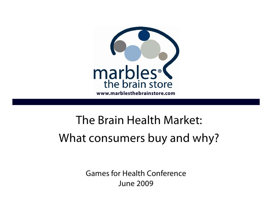 www.marblesthebrainstore.com       The Brain Health Market:     The Future of buy and why? What consumers    Marbles      ...
