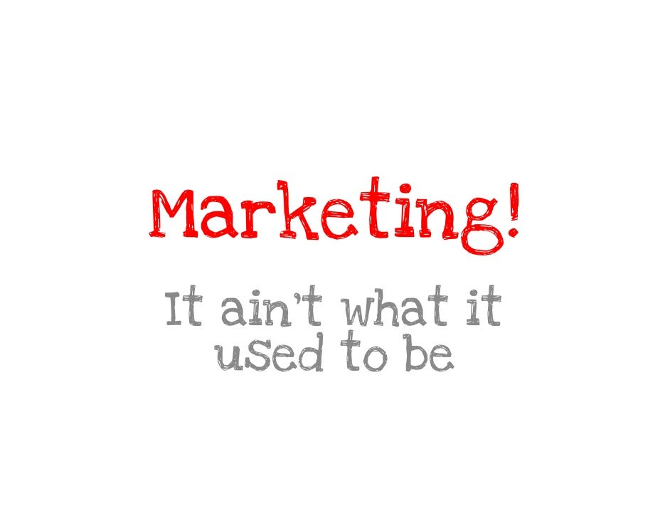 Marketing!It ain't what it   used to be