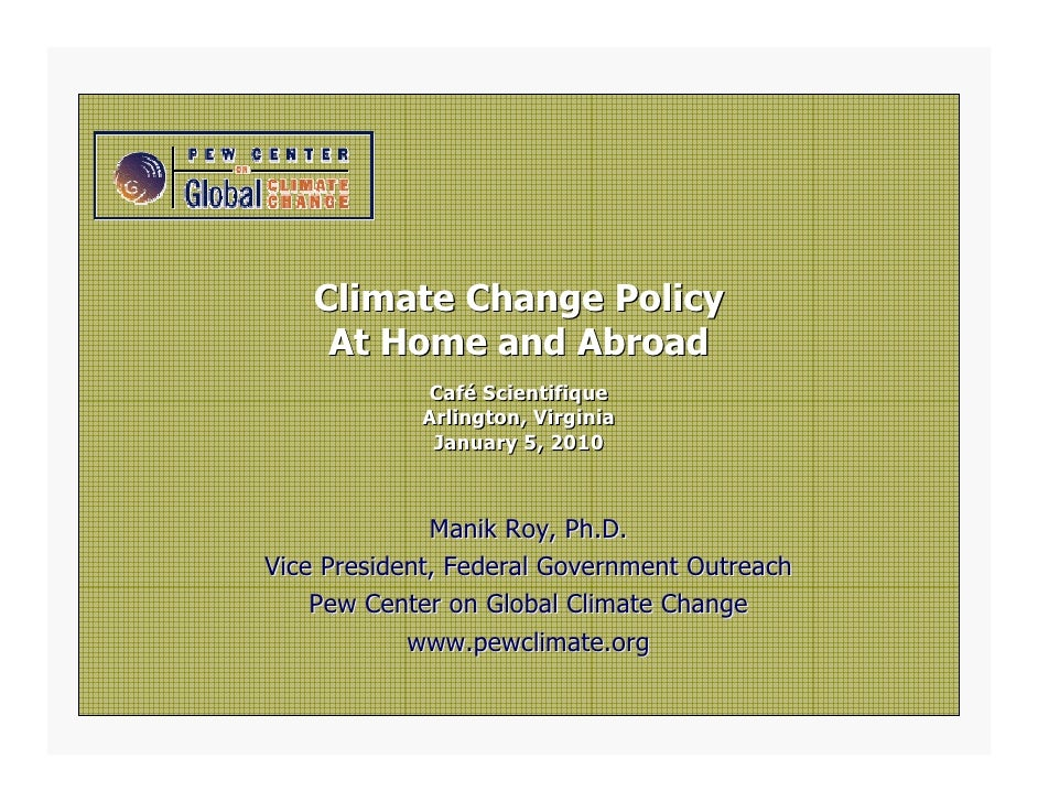 Climate Change Policy     At Home and Abroad             Café Scientifique             Arlington, Virginia              Ja...