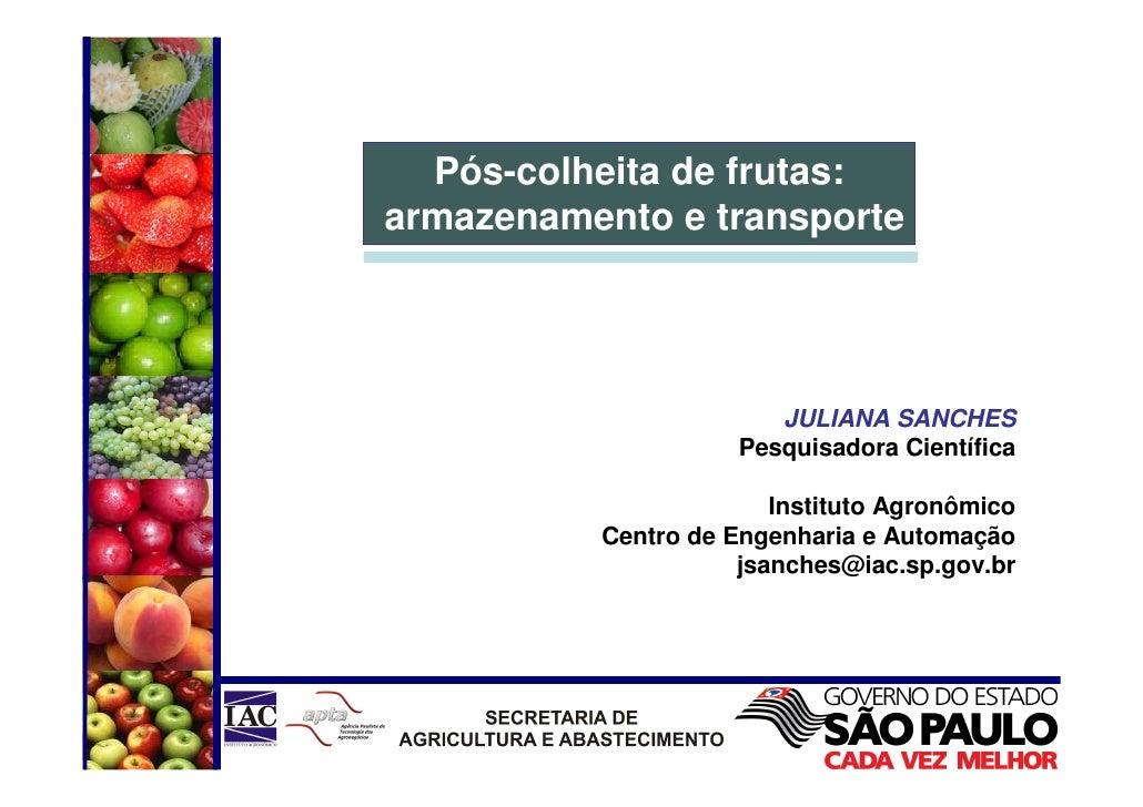 Pós-colheita de frutas: armazenamento e transporte                             JULIANA SANCHES                      Pesqui...