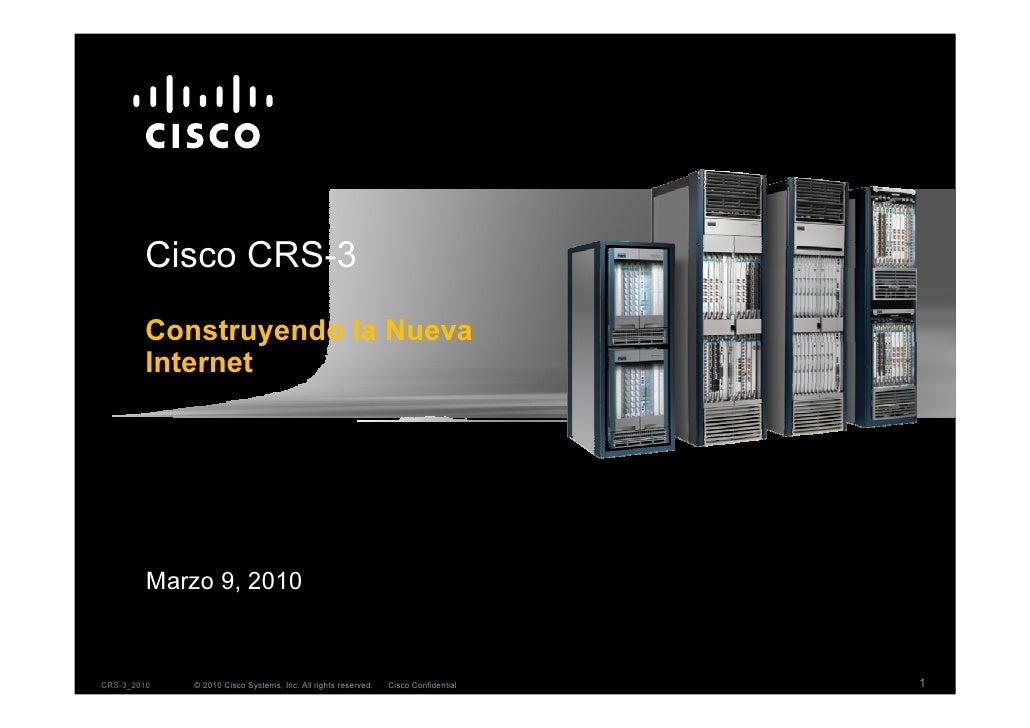 Cisco CRS-3         Construyendo la Nueva         Internet              Marzo 9, 2010    CRS-3_2010   © 2010 Cisco Systems...