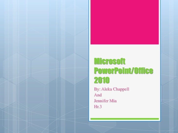 MicrosoftPowerPoint/Office2010By: Aleka ChappellAndJennifer MiaHr.3