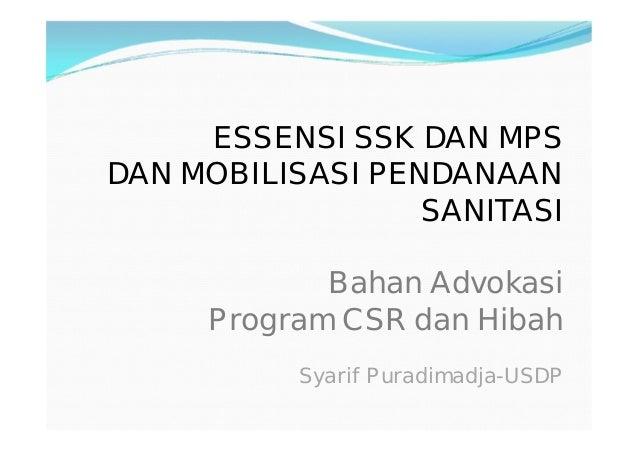 ESSENSI SSK DAN MPSDAN MOBILISASI PENDANAAN                  SANITASI            Bahan Advokasi     Program CSR dan Hibah ...