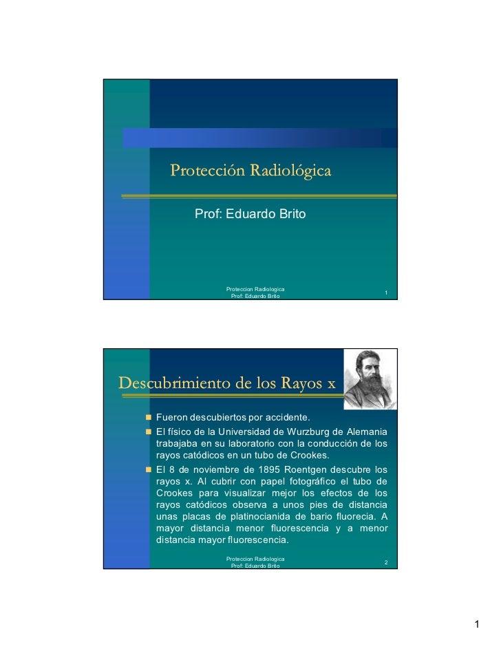Protección Radiológica             Prof: Eduardo Brito                    Proteccion Radiologica                          ...