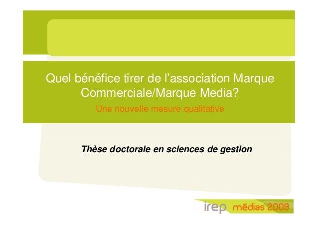 Quel bénéfice tirer de l'association Marque Commerciale/Marque Media? Une nouvelle mesure qualitative  Thèse doctorale en ...