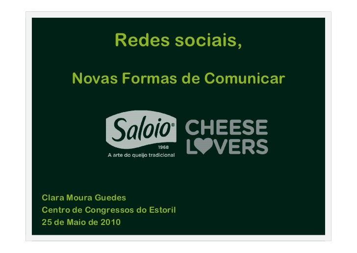 Redes sociais,        Novas Formas de Comunicar     Clara Moura Guedes Centro de Congressos do Estoril 25 de Maio de 2010