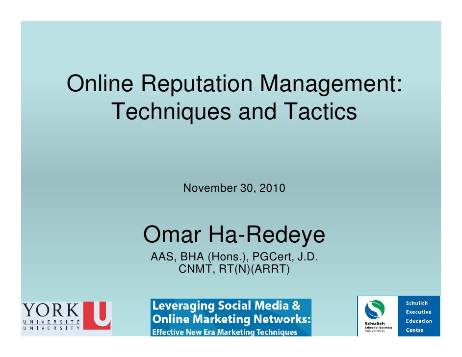 Online Reputation Management:    Techniques and Tactics            November 30, 2010      Omar Ha-Redeye       AAS, BHA (H...