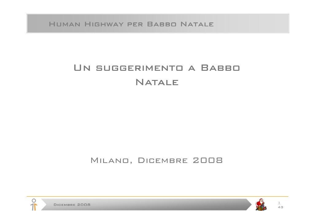 Human Highway per Babbo Natale          Un suggerimento a Babbo               Natale                 Milano, Dicembre 2008...