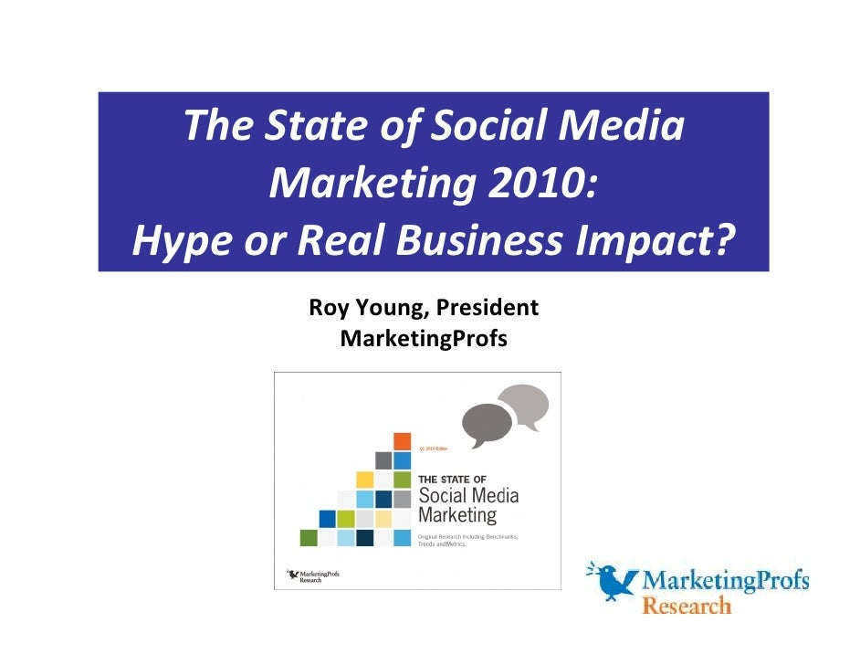 The State of Social Media       Marketing 2010: Hype or Real Business Impact?         Roy Young, President           Marke...