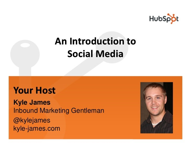 An Introduction to               Social Media   Your Host Kyle James Inbound Marketing Gentleman @kylejames kyle-james.com
