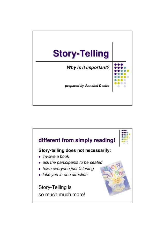 Story-Telling              Why is it important?             prepared by Annabel Desiradifferent from simply reading!Story-...