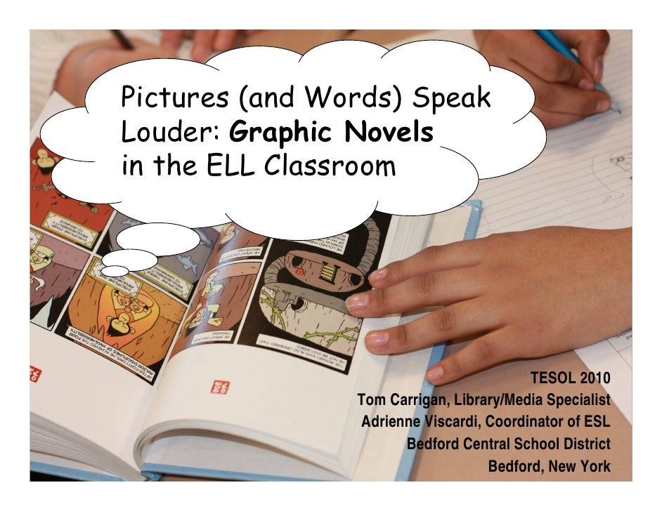 Pictures (and Words) Speak Louder: Graphic Novels in the ELL Classroom                                              TESOL ...