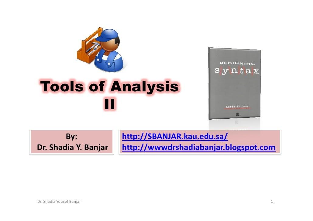 Tools of Analysis          II          By:                http://SBANJAR.kau.edu.sa/ Dr. Shadia Y. Banjar       http://www...