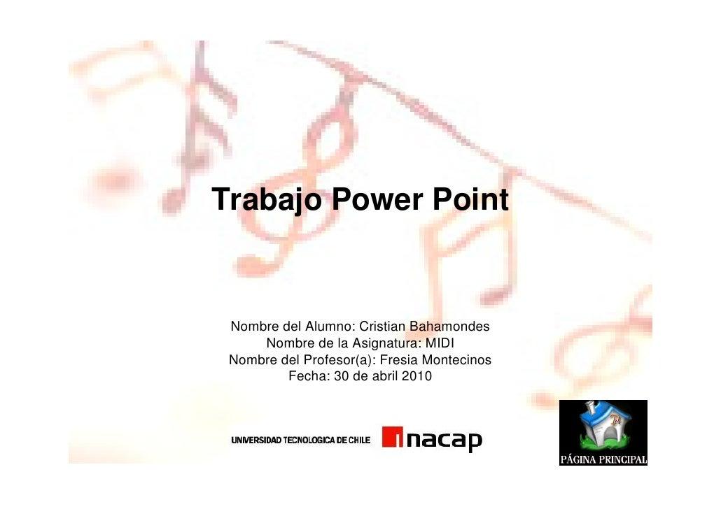 Trabajo Power Point    Nombre del Alumno: Cristian Bahamondes      Nombre de la Asignatura: MIDI  Nombre del Profesor(a): ...