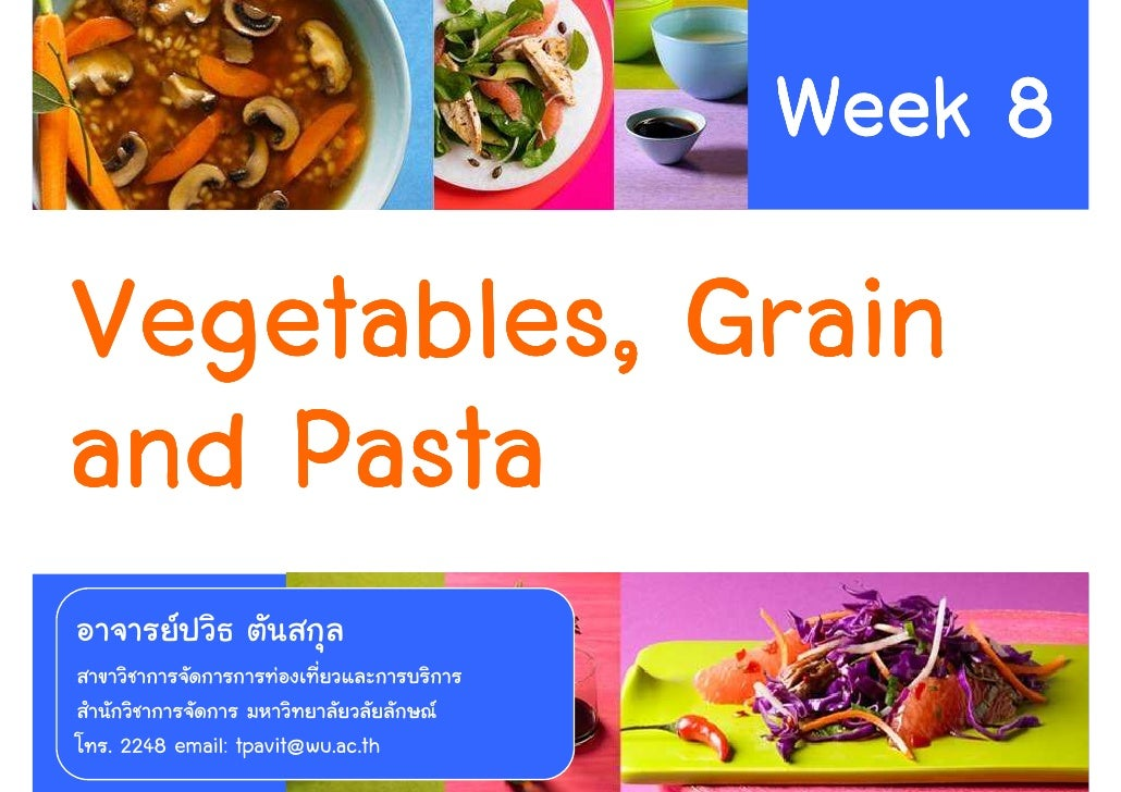 Week 8 Vegetables, Grain and Pasta . 2248 email: tpavit@wu.ac.th        1