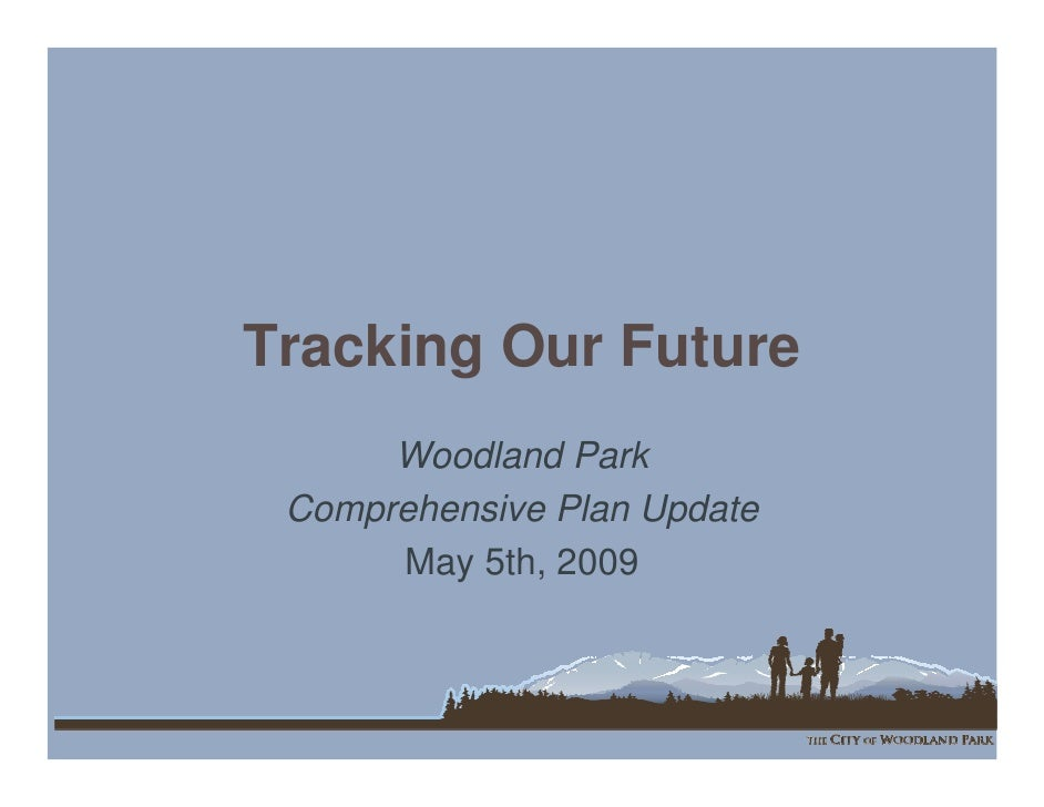 Tracking Our Future       Woodland Park  Comprehensive Plan Update       May 5th, 2009
