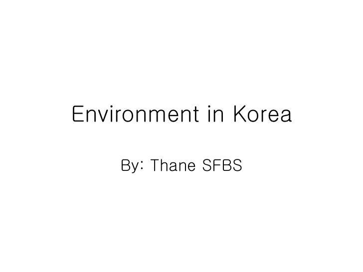 Environment in Korea By: Thane SFBS