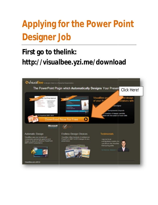 Applying for the Power Point Designer Job First go to the thelink: http://visualbee.yzi.me/download  Click Here!